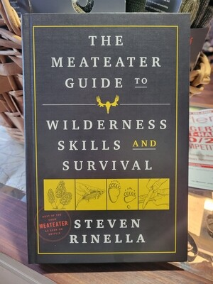 The Meateater Guide to Wilderness Skill and Survival  Steven Rinella