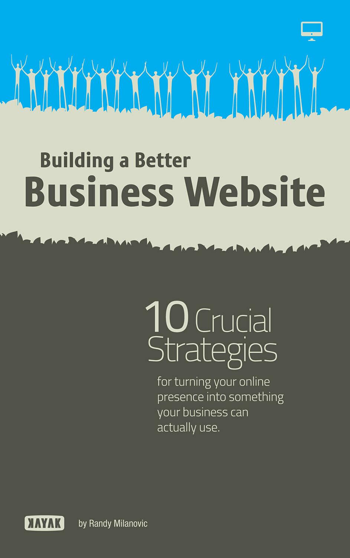 Better Business Websites: 10 Crucial Strategies