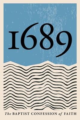 The 1689 Baptist Confession of Faith