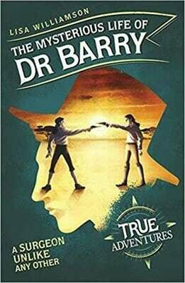 The Mysterious Life of Dr Barry by Lisa Williamson (True Adventures)