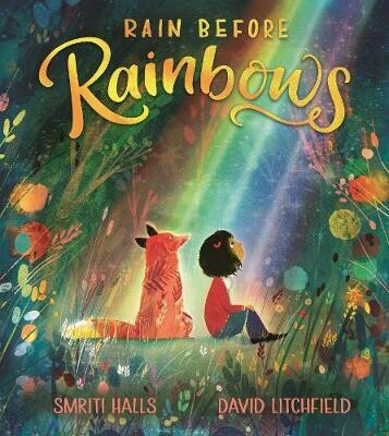 Rain Before Rainbows by Smiriti Halls and David Litchfield