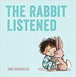 The Rabbit Who Listened by Cori Doerrfield (Loss and Sadness)