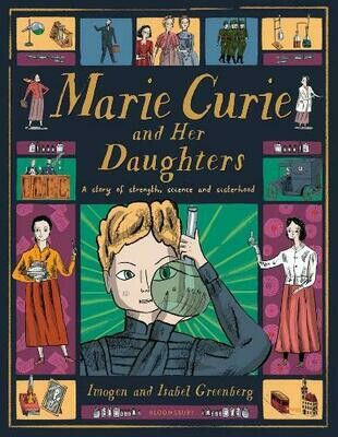 Marie Curie and Her Daughters: A Story of strength science and sisterhood  by Imagen and Isabel Greenberg
