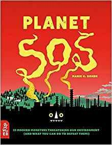 Planet SOS: 22 Monster Threatening our Environment Marie G. Rohde
