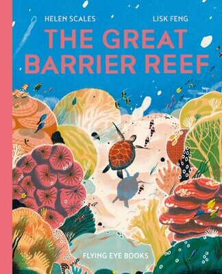 The Great Barrier Reef by Helen Scales and Lisk Feng
