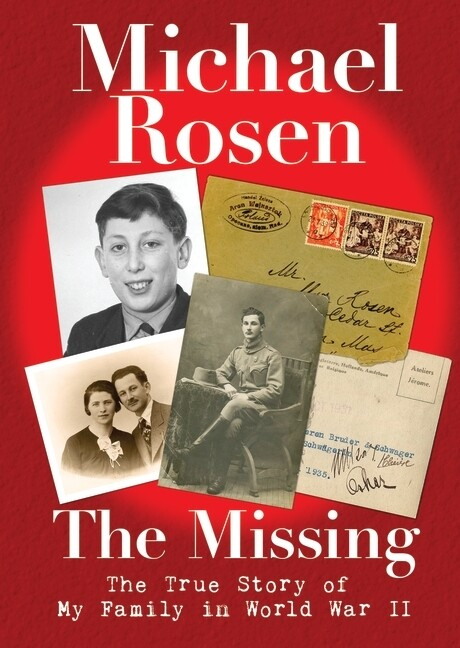 The Missing: The True Story of my family in WW2 by Michael Rosen (Hardback)