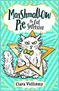 Marshmallow Pie, the Cat Superstar by Clara Vulliamy