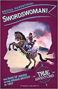 Swordswoman (True Adventures: India 1857) by Devika Rangachari