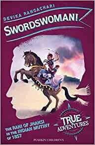 Swordswoman (True Adventures: India 1857) by Devika Rangachari