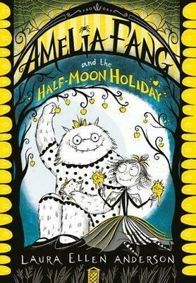 Amelia Fang and Half-Moon Holiday by Laura Ellen Anderson