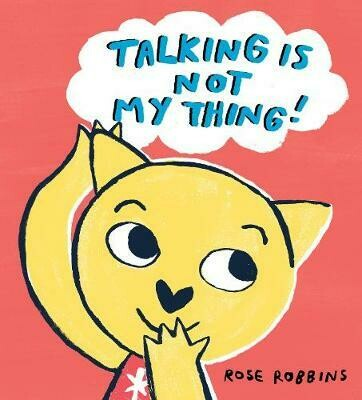 Talking is Not My Thing! By Rose Robbins