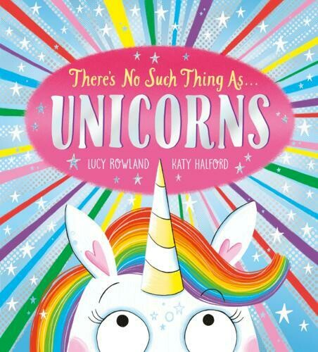 There's no such Thing as Unicorn by Lucy Rowland and Katy Halford