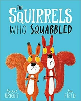 The Squirrels who Squabbled by Rachel Bright and Jim Field