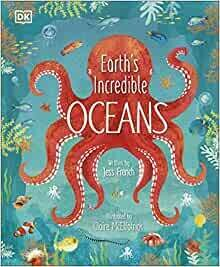 Earths Incredible Oceans Written by Jess French and Claire McElfatrick