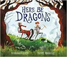 Here be Dragons by Susannah Lloyd and Paddy Donnelly