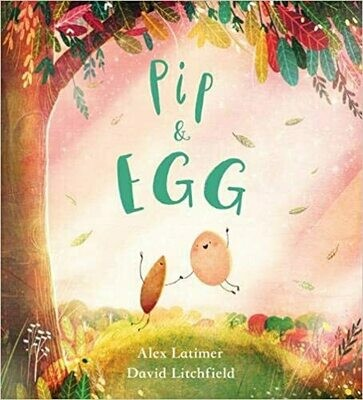 Pip and Egg by Alex Latimar and David Litchfield