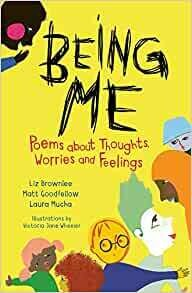 Being Me: Poems and Thoughts, Worries and Feelings