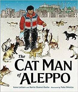 The Cat Man of Aleppo by Irene Latham and Karim Shamsi-Basha, illustrated by Yuko Shimizu