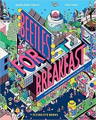 Pre-Order(September). Beetles for Breakfast (and other weird and wonderful ways we can save the planet)