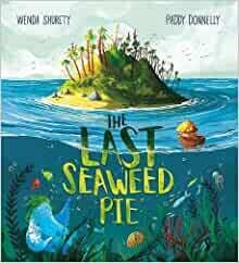 Pre-Order: The Last Seaweed Pie by Wendy Shurety and Paddy Donnelly