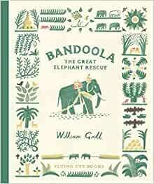 Pre-Order: Bandoola: The Great Elephant Rescue  by William Gill