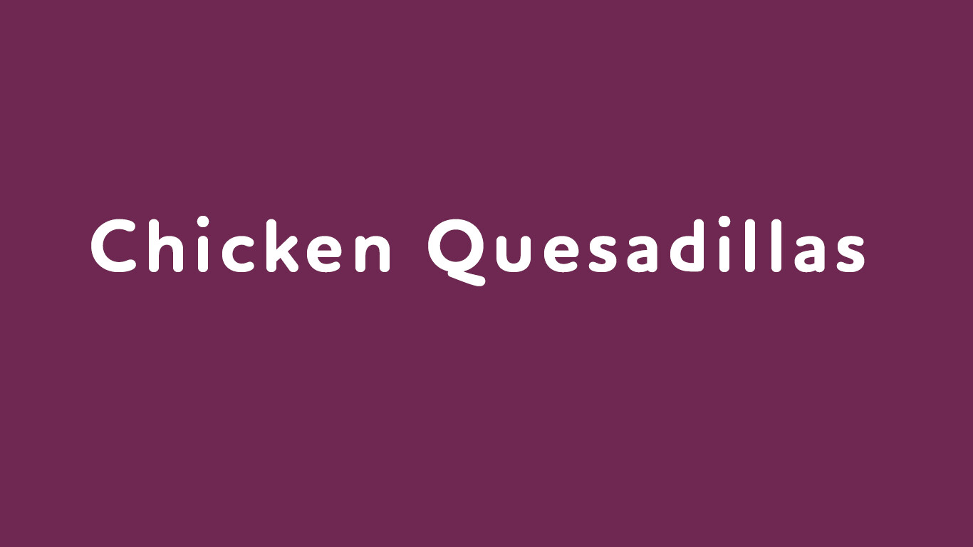 Feb. 4: Chicken Quesadillas