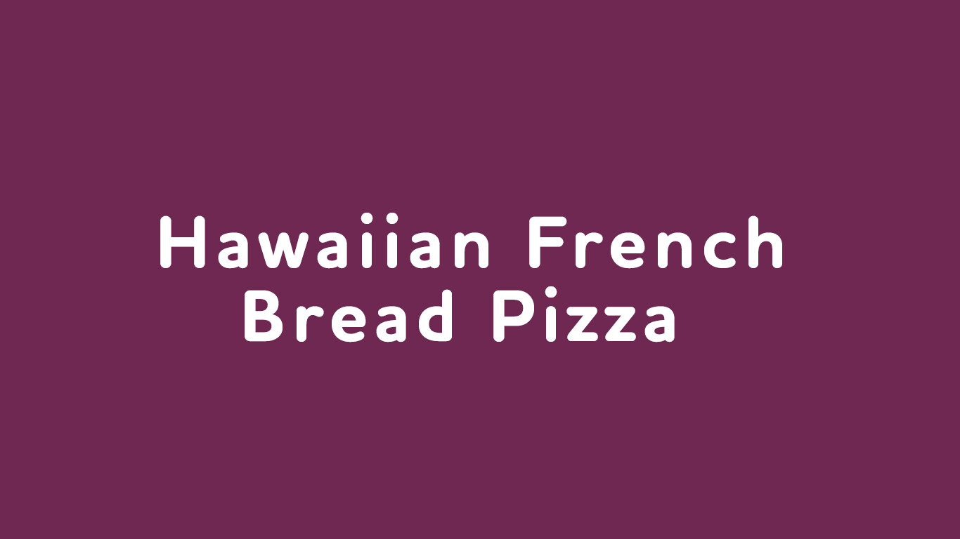 Feb. 25: Hawaiian French Bread Pizza