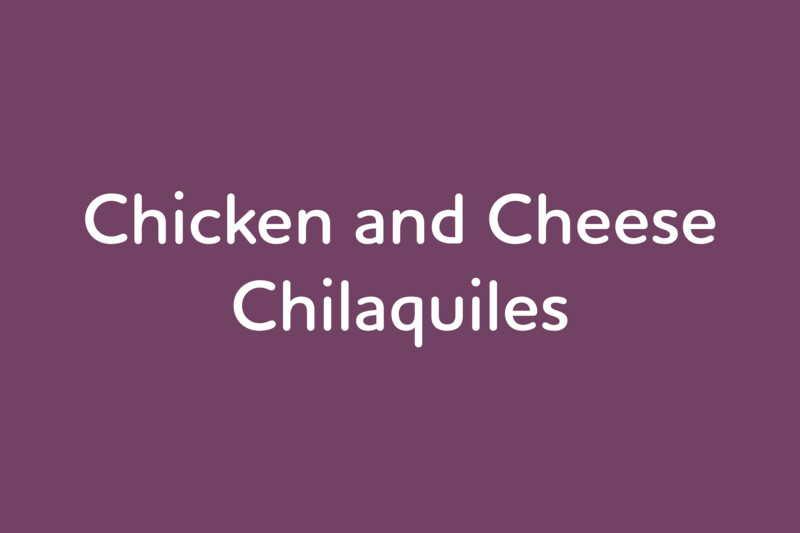 April 22: Chicken and Cheese Chilaquiles