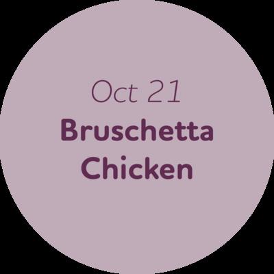 Oct 21: Bruschetta Chicken