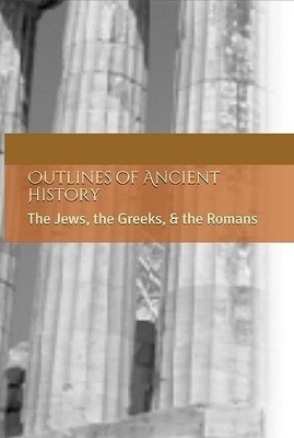 Outlines of Ancient History: The Jews, the Greeks, & the Romans ~ Textbook