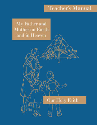 Our Holy Faith 1: My Father and Mother on Earth and in Heaven ~ Teacher Manual