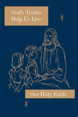 Our Holy Faith 3: God's Truths Help Us Live ~ Student Text