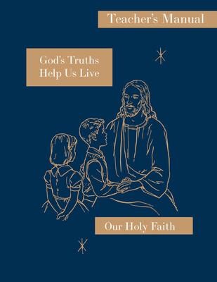 Our Holy Faith 3: God's Truths Help Us Live ~ Teacher Manual