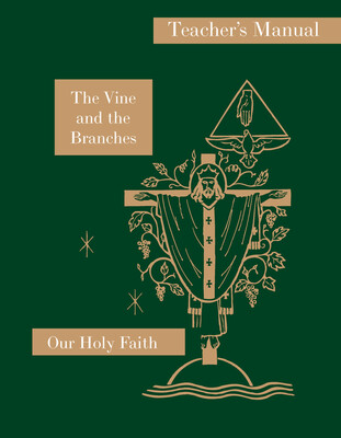 Our Holy Faith 4: The Vine and the Branches ~ Teacher Manual
