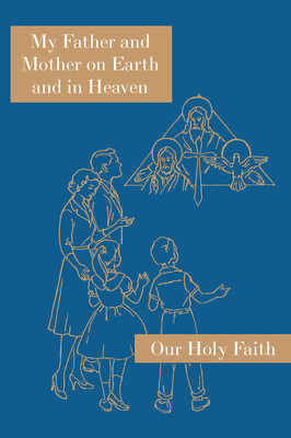 Our Holy Faith 1: My Father and Mother on Earth and in Heaven ~ Student Text