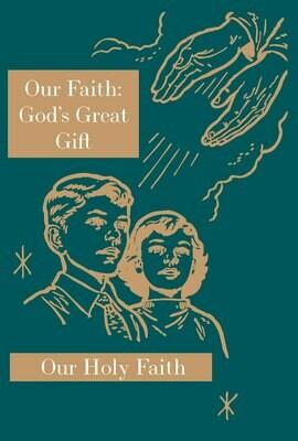 Our Holy Faith 6: Our Faith: God's Great Gift ~ Teacher Manual