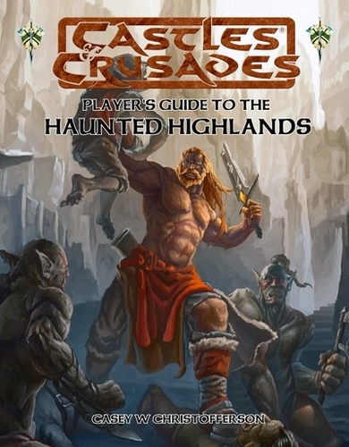 Castles & Crusades Players Guide to the Haunted Highlands