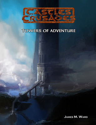 Castles & Crusades Towers of Adventure D