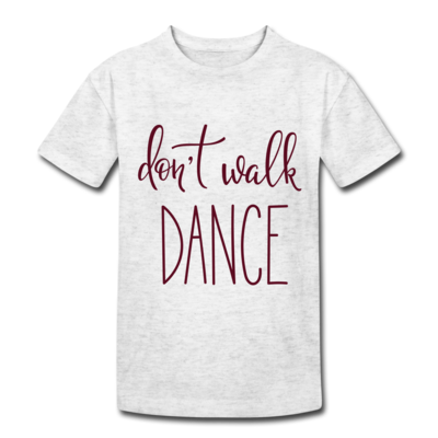 T-SHIRT DONT WALK DANCE
