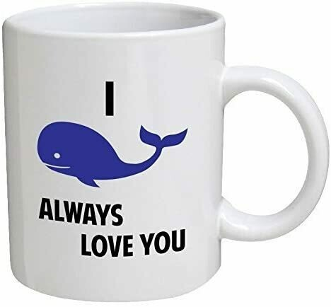 I Whale Will Always Love You I Will 15 oz ceramic mug - white color
