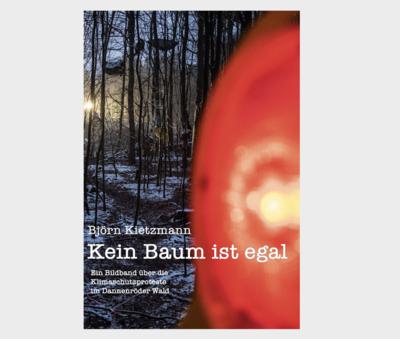 Dannenröder Wald-Bildband: Kein Baum ist egal [Softcover oder Hardcover]