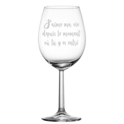 Verre à vin - J'aime ma vie depuis le moment ou tu y es entré