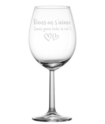 Verre à vin - Viens on s'aime, mais genre toute la vie!