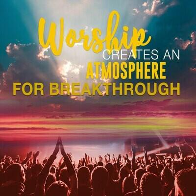 Worship Creates An Atmosphere For Breakthrough