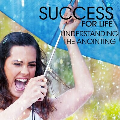 Success For Life: Understanding The Anointing