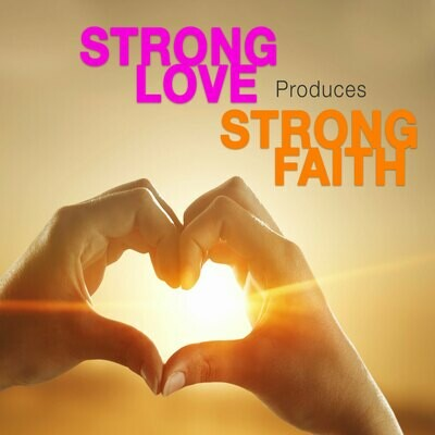 Strong Love Produces Strong Faith