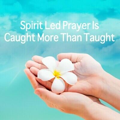 Spirit-Led Prayer is Caught More Than Taught