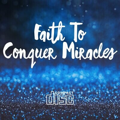 Faith To Conquer Miracles - Audio Download