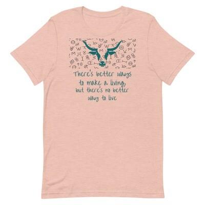 Better Ways To Make A Living Unisex T-Shirt