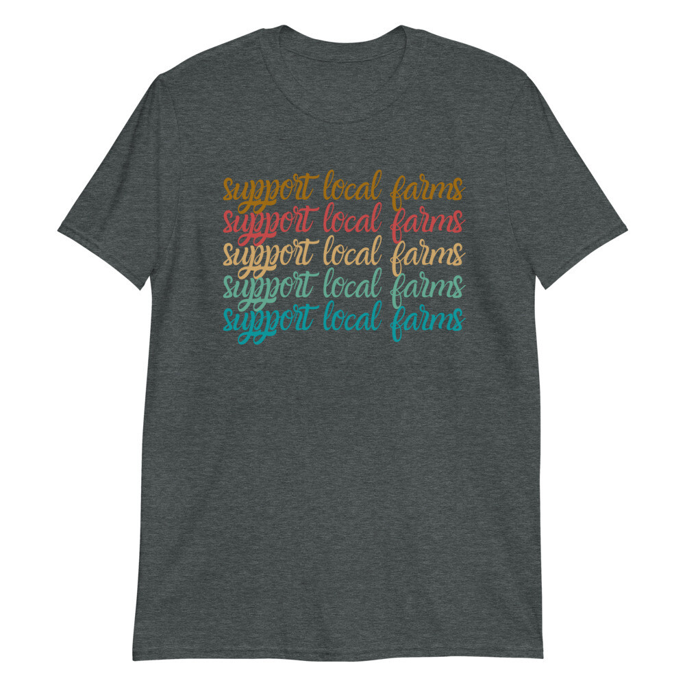 Support local farms Unisex T-Shirt